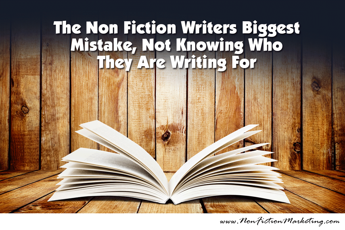 The Non Fiction Writers Biggest Mistake, Not Knowing Who They Are Writing For