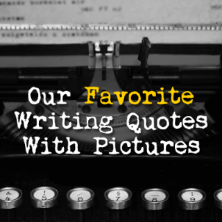Our Favorite Writing Quotes With Pictures