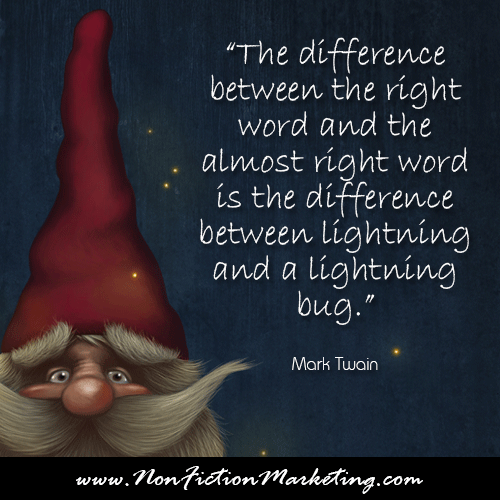 The difference between the right word and the almost right word is the difference between lightning and a lightning bug.