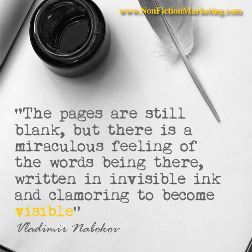 """The pages are still blank, but there is a miraculous feeling of the words being there, written in invisible ink and clamoring to become visible""  Vladimir Nabokov"