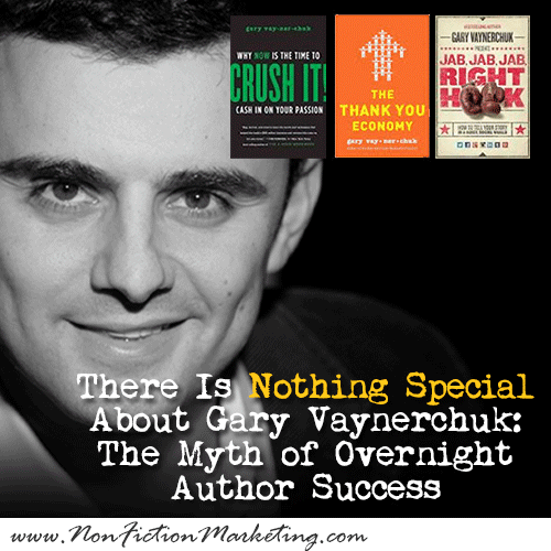 There Is Nothing Special About Gary Vaynerchuk: The Myth of Overnight Author Success