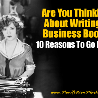 Are You Thinking About Writing A Business Book – 10 Reasons To Go For It!