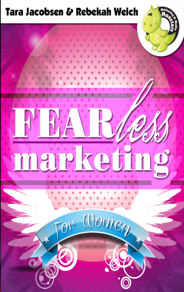 FEARless Marketing For Women: How To Overcome Your Demons And Be Successful In Spite Of Yourself