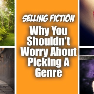Selling Fiction - Why You Shouldn't Worry About Picking A Genre